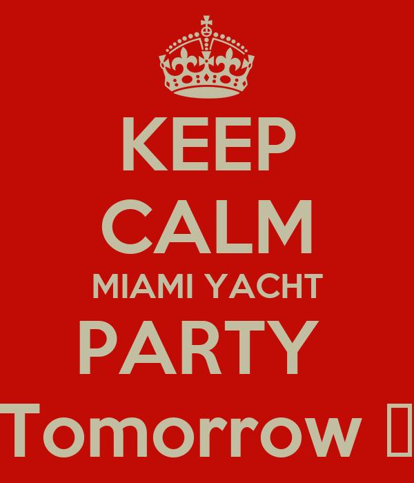 KEEP CALM MIAMI YACHT PARTY  Tomorrow ☺