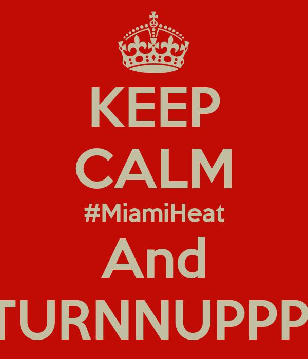 KEEP CALM #MiamiHeat And TURNNUPPP!