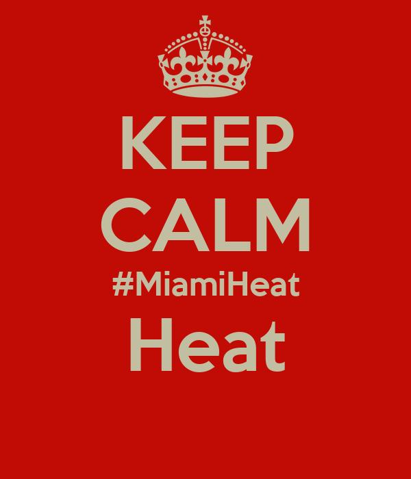 KEEP CALM #MiamiHeat Heat