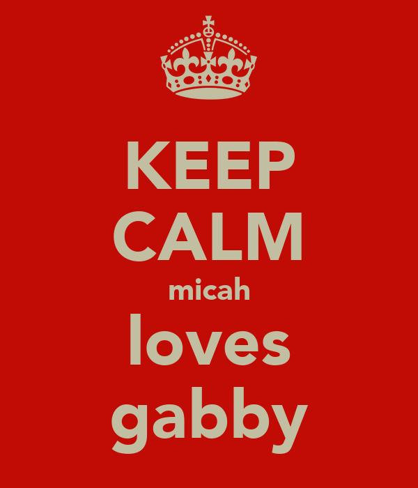 KEEP CALM micah loves gabby