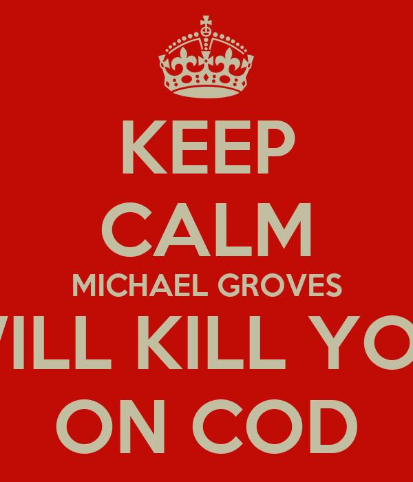 KEEP CALM MICHAEL GROVES WILL KILL YOU ON COD