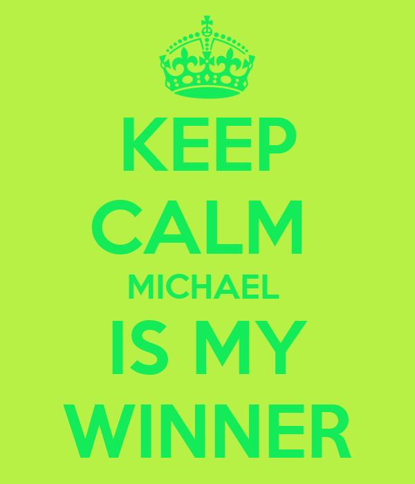 KEEP CALM  MICHAEL  IS MY WINNER