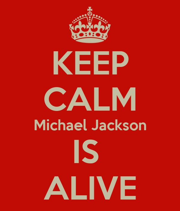 KEEP CALM Michael Jackson IS  ALIVE