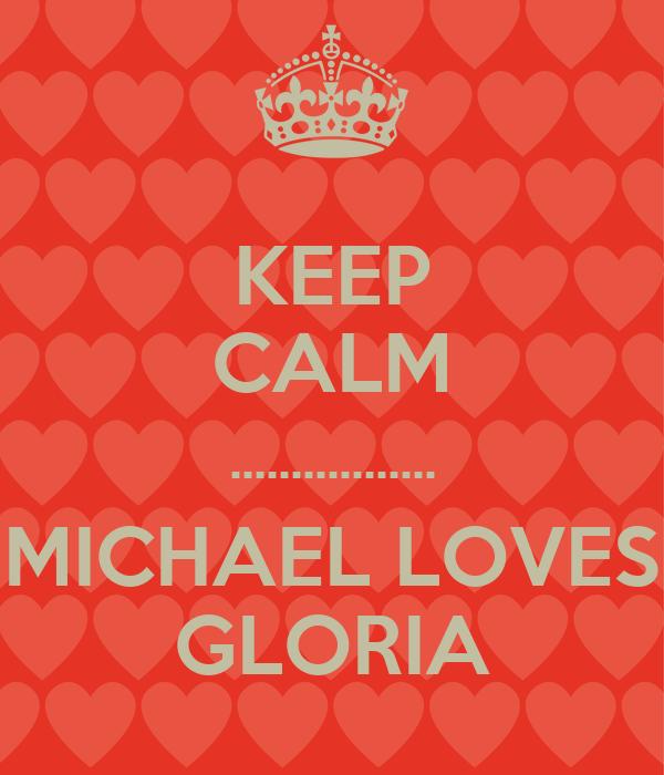 KEEP CALM ................. MICHAEL LOVES GLORIA