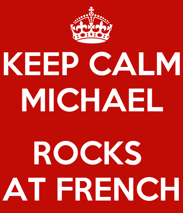KEEP CALM MICHAEL  ROCKS  AT FRENCH