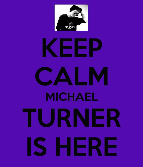 KEEP CALM MICHAEL TURNER IS HERE