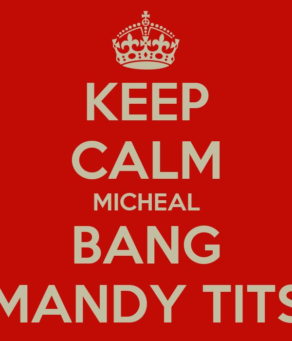 KEEP CALM MICHEAL BANG MANDY TITS