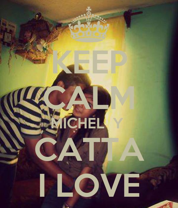 KEEP CALM MICHEL  Y  CATTA I LOVE