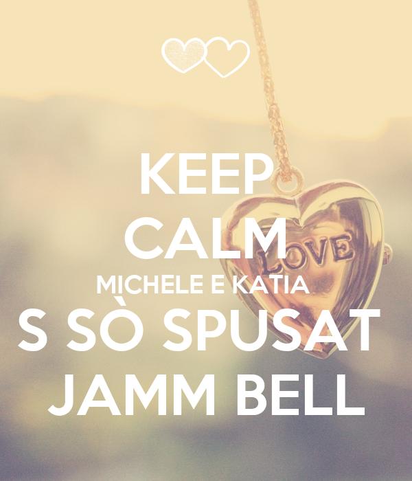 KEEP CALM MICHELE E KATIA  S SÒ SPUSAT  JAMM BELL