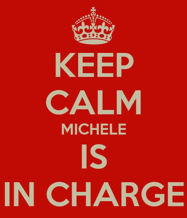 KEEP CALM MICHELE IS IN CHARGE