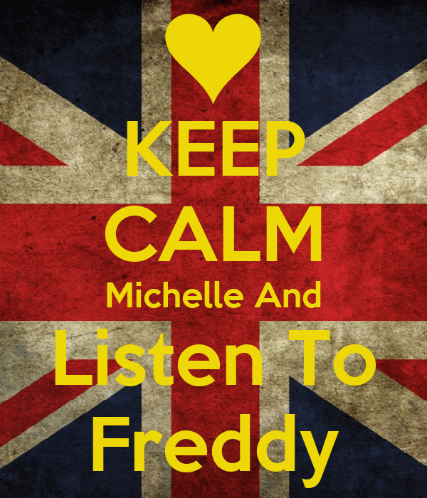 KEEP CALM Michelle And Listen To Freddy
