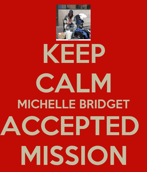 KEEP CALM MICHELLE BRIDGET ACCEPTED  MISSION