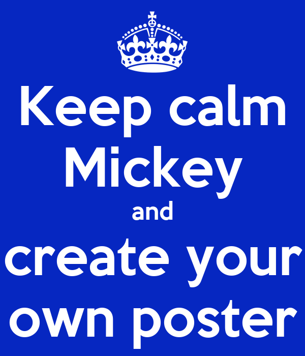 Keep calm Mickey and create your own poster