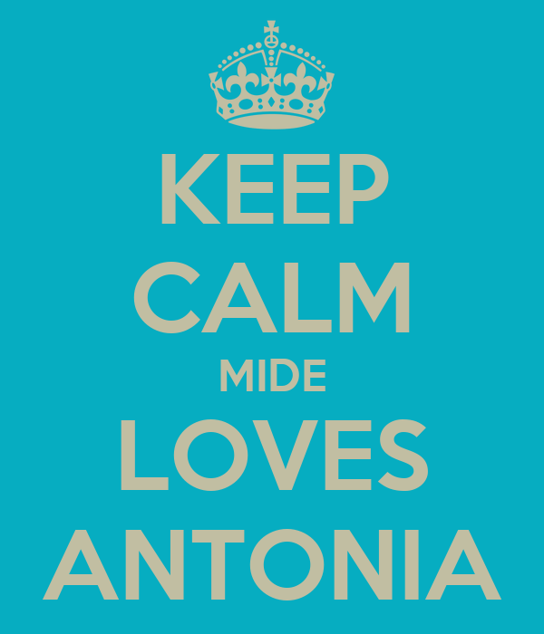 KEEP CALM MIDE LOVES ANTONIA