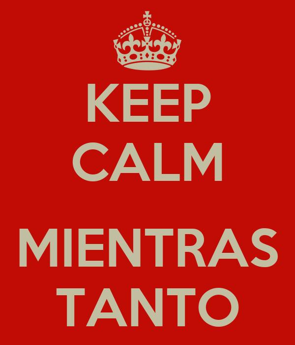 KEEP CALM  MIENTRAS TANTO