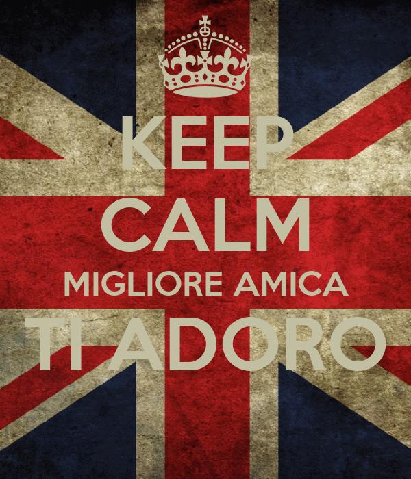 KEEP CALM MIGLIORE AMICA TI ADORO
