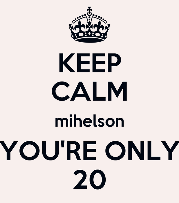 KEEP CALM mihelson YOU'RE ONLY 20