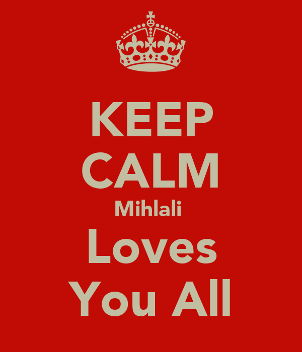 KEEP CALM Mihlali  Loves You All