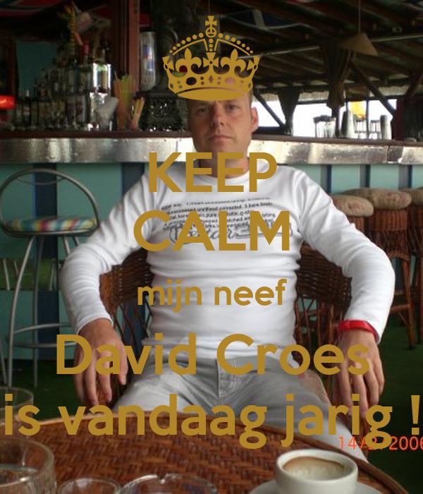 KEEP CALM mijn neef David Croes is vandaag jarig !