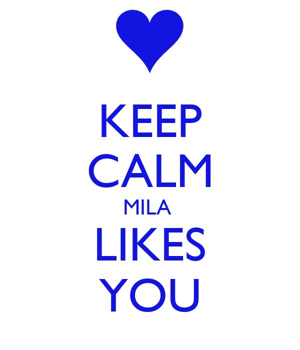 KEEP CALM MILA  LIKES YOU