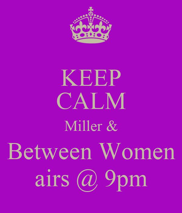 KEEP CALM Miller & Between Women airs @ 9pm