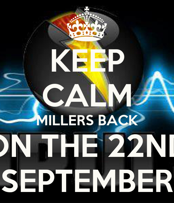 KEEP CALM MILLERS BACK ON THE 22ND SEPTEMBER