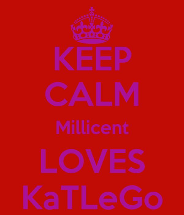 KEEP CALM Millicent LOVES KaTLeGo