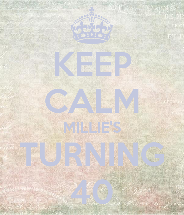 KEEP CALM MILLIE'S TURNING 40