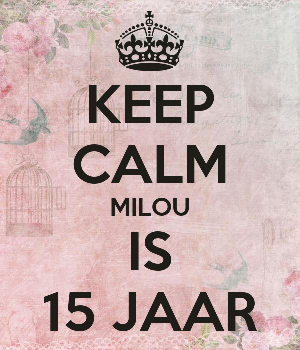 KEEP CALM MILOU IS 15 JAAR