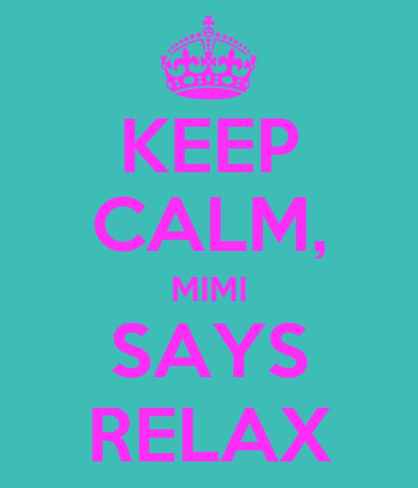 KEEP CALM, MIMI SAYS RELAX