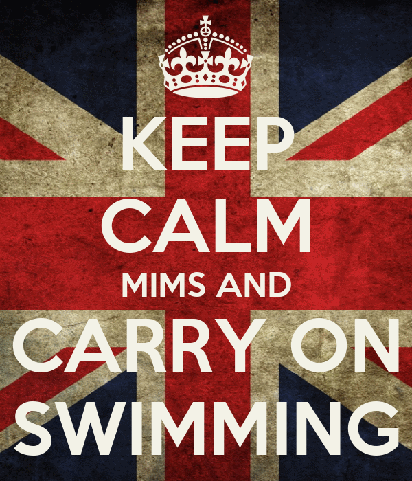 KEEP CALM MIMS AND CARRY ON SWIMMING