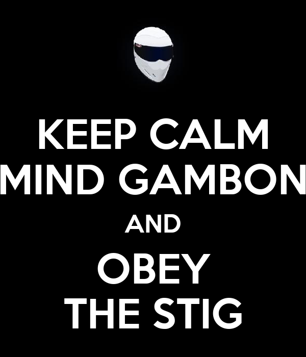 KEEP CALM MIND GAMBON AND OBEY THE STIG