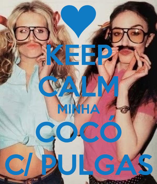 KEEP CALM MINHA COCÓ C/ PULGAS