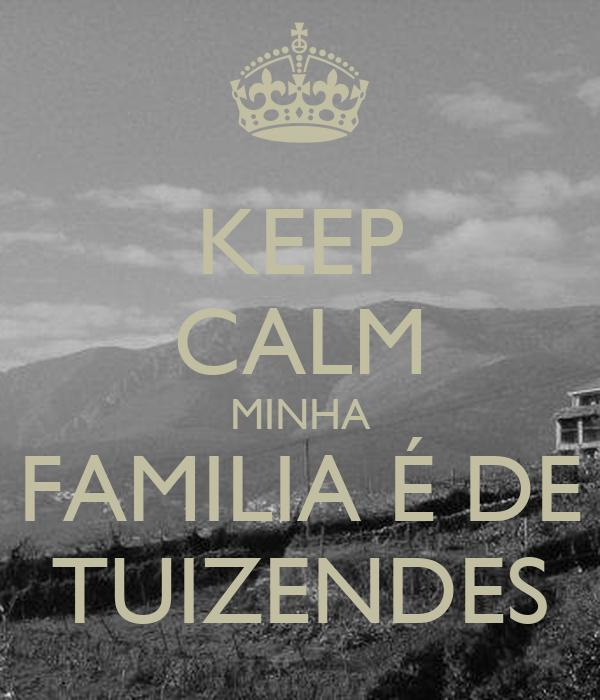 KEEP CALM MINHA FAMILIA É DE TUIZENDES