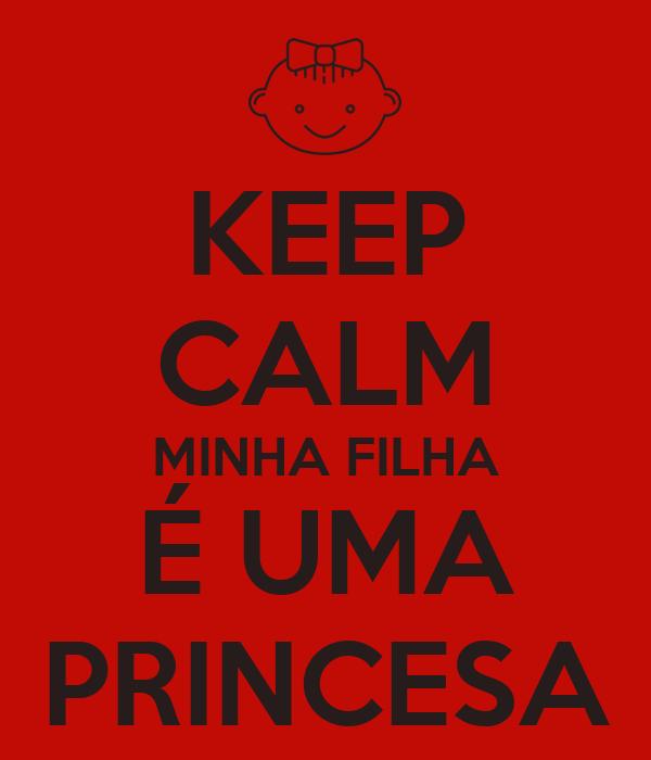 KEEP CALM MINHA FILHA É UMA PRINCESA