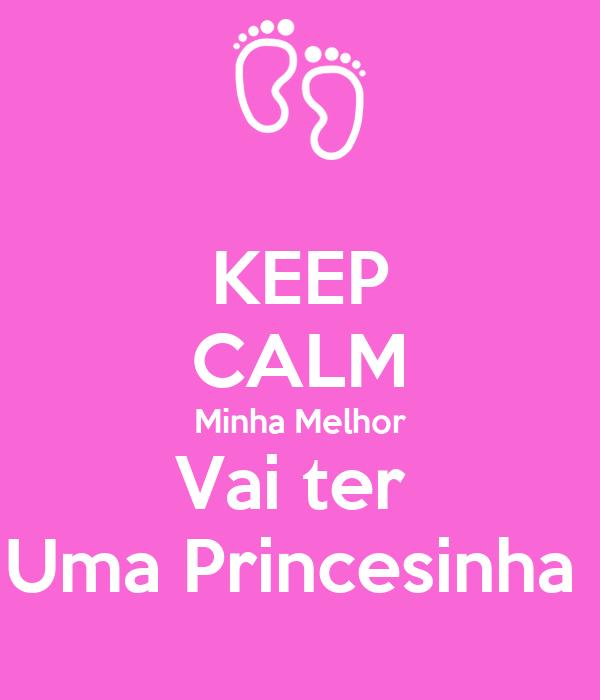 KEEP CALM Minha Melhor Vai ter  Uma Princesinha