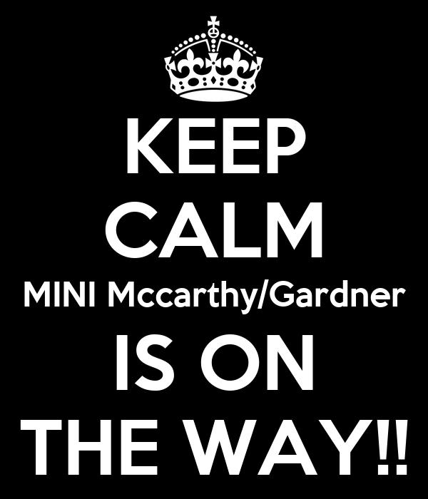 KEEP CALM MINI Mccarthy/Gardner IS ON THE WAY!!