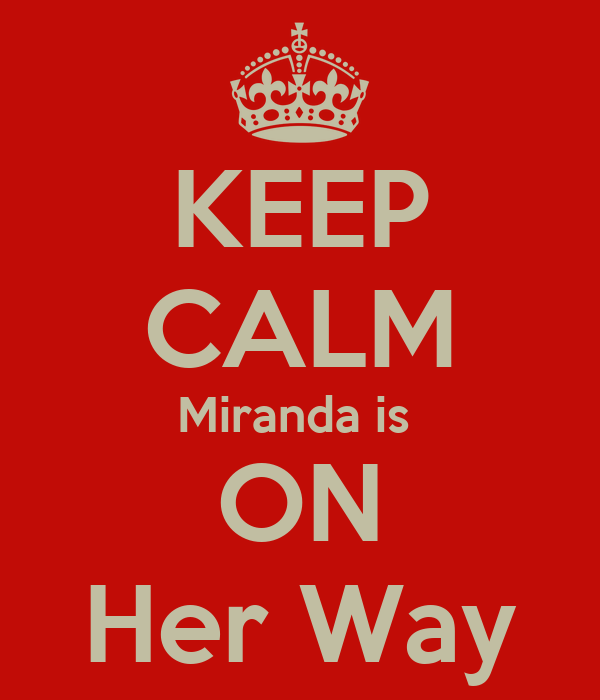 KEEP CALM Miranda is  ON Her Way
