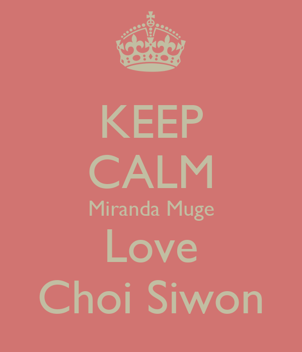 KEEP CALM Miranda Muge Love Choi Siwon