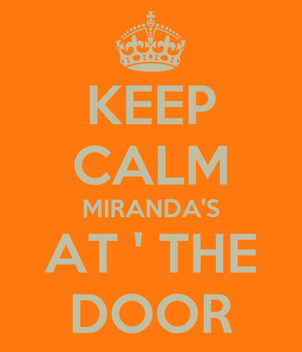 KEEP CALM MIRANDA'S AT ' THE DOOR