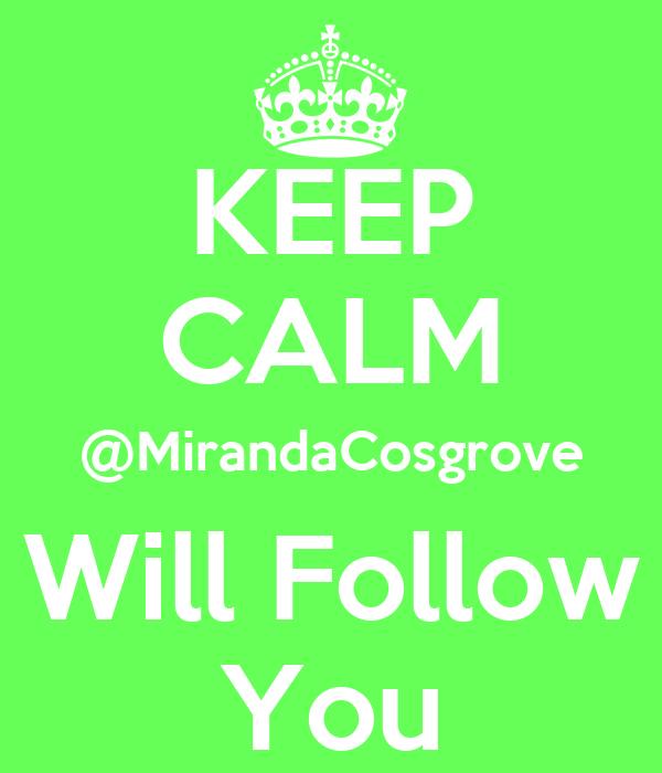 KEEP CALM @MirandaCosgrove Will Follow You