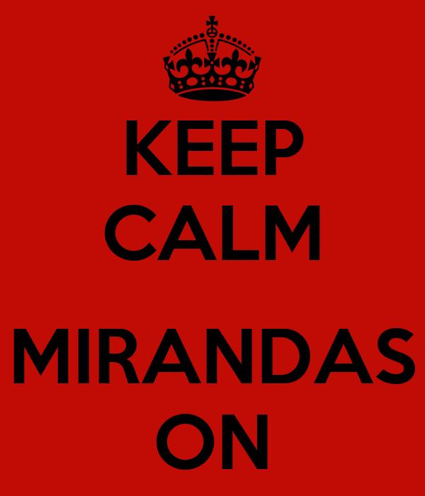 KEEP CALM  MIRANDAS ON