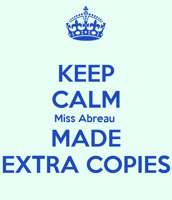 KEEP CALM Miss Abreau  MADE EXTRA COPIES
