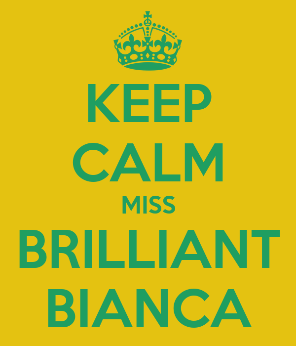 KEEP CALM MISS BRILLIANT BIANCA