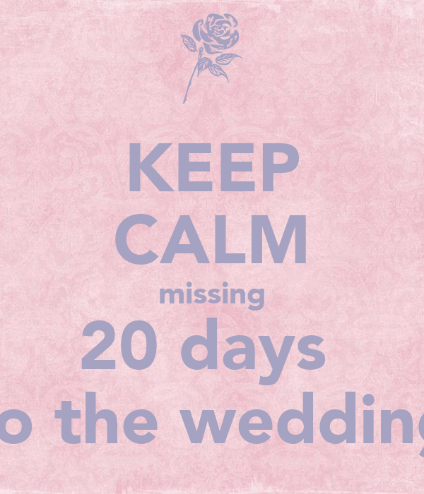 KEEP CALM missing 20 days  to the wedding