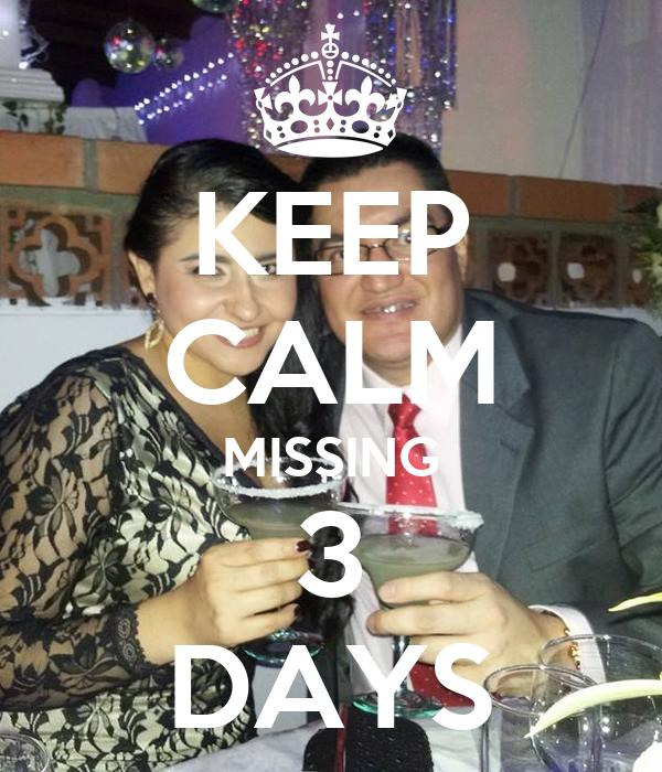 KEEP CALM MISSING 3 DAYS