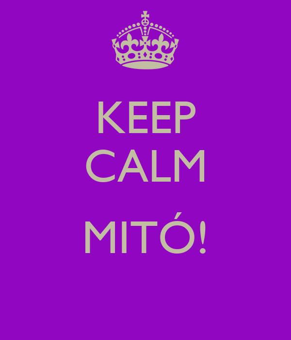 KEEP CALM  MITÓ!