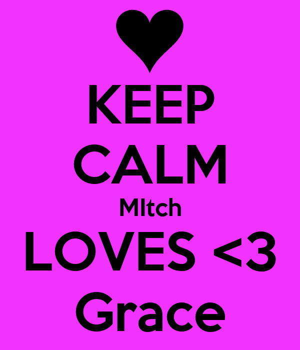 KEEP CALM MItch LOVES <3 Grace