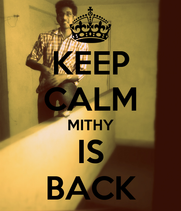 KEEP CALM MITHY IS BACK