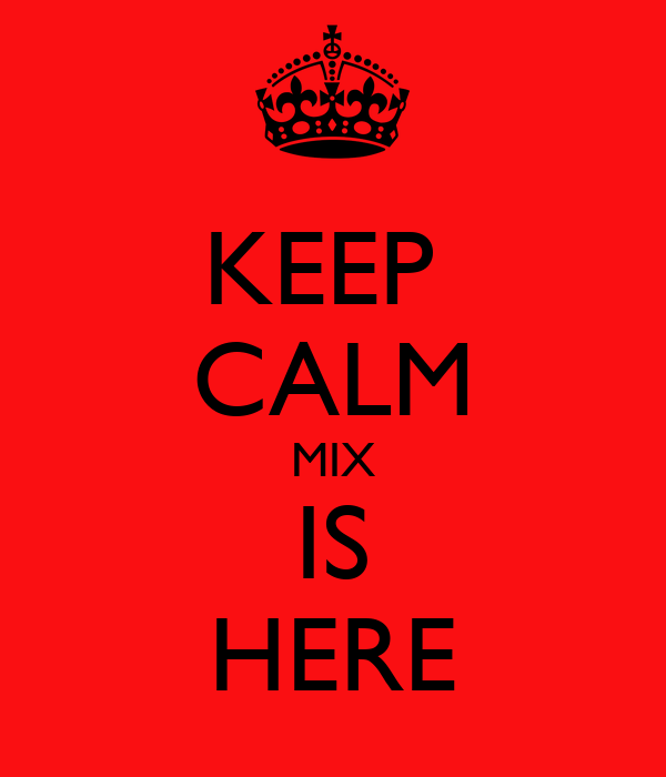 KEEP  CALM MIX IS HERE